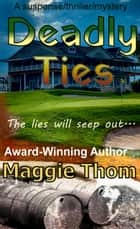 Deadly Ties - A suspense/thriller/mystery ebook by Maggie Thom