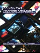 Doing News Framing Analysis - Empirical and Theoretical Perspectives ebook by Paul D'Angelo, Jim A. Kuypers