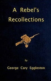 A Rebels Recollections ebook by George Cary Eggelston
