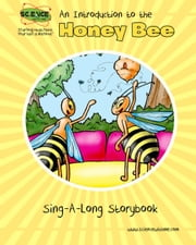 An Introduction to the Honey Bee - Sing-A-Long Storybook ebook by Elva O'Sullivan