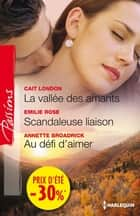 La vallée des amants - Scandaleuse liaison - Au défi d'aimer - (promotion) ebook by Cait London, Emilie Rose, Annette Broadrick