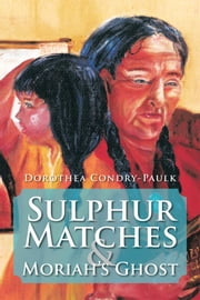 Sulphur Matches and Moriah's Ghost ebook by Dorothea Condry-Paulk