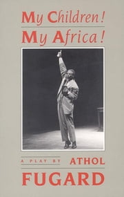 My Children! My Africa! (TCG Edition) ebook by Athol Fugard