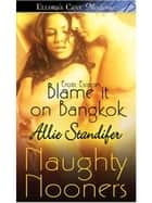 Blame it on Bangkok ebook by Allie Standifer