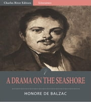 A Drama on the Seashore (Illustrated Edition) ebook by Honore Balzac