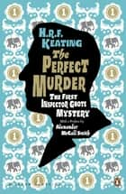 The Perfect Murder: The First Inspector Ghote Mystery - The First Inspector Ghote Mystery ebook by H. R. F. Keating, Alexander McCall Smith