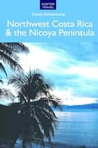 Northwest Costa Rica & the Nicoya Peninsula ebook by Bruce Conord