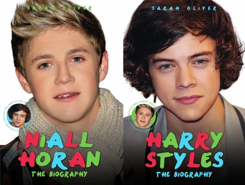 Harry Styles & Niall Horan: The Biography - Choose Your Favourite Member of One Direction eBook by Sarah Oliver