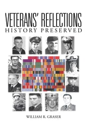 Veterans' Reflections: History Preserved ebook by Graser, William R.
