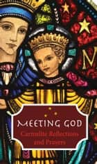 Meeting God: Carmelite Reflections and Prayer ebook by Carmelites The