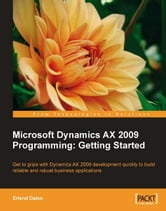 Microsoft Dynamics AX 2009 Programming: Getting Started ebook by Erlend Dalen