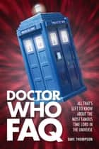 Doctor Who FAQ - All That's Left to Know About the Most Famous Time Lord in the Universe ebook by Dave Thompson