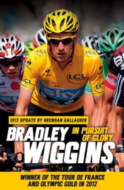 In Pursuit of Glory - The Autobiography ebook by Bradley Wiggins,Brendan Gallagher
