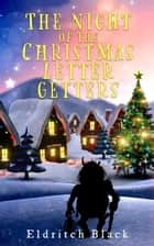 The Night of the Christmas Letter Getters ebook by Eldritch Black