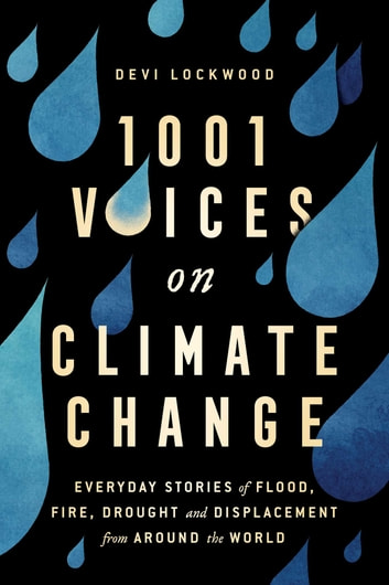 1,001 Voices on Climate Change - Everyday Stories of Flood, Fire, Drought, and Displacement from Around the World ebook by Devi Lockwood