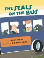 The Seals on the Bus ebook by Lenny Hort, G. Brian Karas