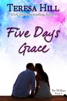 Five Days Grace - The McRaes Series, #4 ebook by Teresa Hill