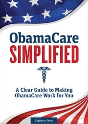 ObamaCare Simplified: A Clear Guide to Making ObamaCare Work for You ebook by Zephyros Press