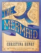 The Mermaid ebook by Christina Henry
