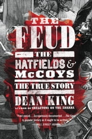 The Feud - The Hatfields and McCoys: The True Story ebook by Dean King