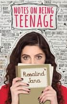 Notes on Being Teenage ebook by Rosalind Jana