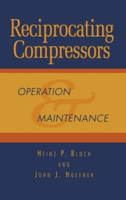Reciprocating Compressors:: Operation and Maintenance ebook by Bloch, Heinz P.