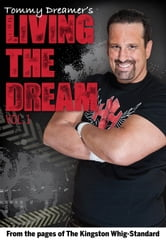 Living the Dream: Vol. 1 - From the pages of The Kingston Whig-Standard ebook by Tommy Dreamer