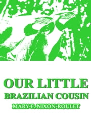 Our Little Brazilian Cousin ebook by Mary F. Nixon-Roulet