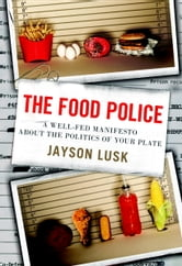 The Food Police - A Well-Fed Manifesto About the Politics of Your Plate ebook by Jayson Lusk