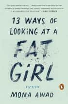 13 Ways of Looking at a Fat Girl ebook by Mona Awad