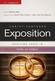 Exalting Jesus in Song of Songs ebook by Dr. Daniel L. Akin,David Platt,Dr. Daniel L. Akin,Tony Merida
