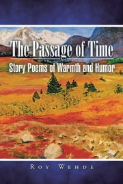 The Passage of Time: Story Poems of Warmth and Humor ebook by Roy Wehde
