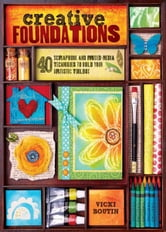 Creative Foundations: 40 Scrapbook and Mixed-Media Techniques to Build Your Artistic Toolbox ebook by Vicki Boutin