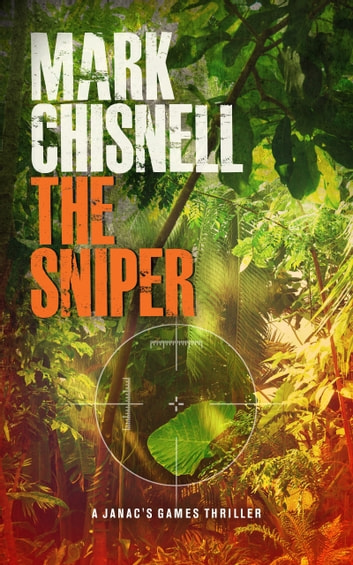 The Sniper: Janac's Games, Origins #1 ebook by Mark Chisnell