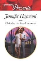 Claiming the Royal Innocent - An Emotional and Sensual Romance ebook by Jennifer Hayward