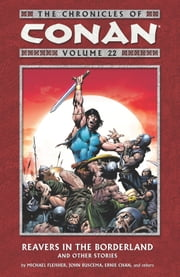 Chronicles of Conan Volume 22: Reavers in the Borderland and Other Stories ebook by Michael Fleischer