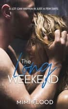 The Long Weekend - A contemporary, small town romance ebook by Mimi Flood