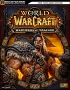 World of Warcraft: Warlords of Draenor Signature Series Strategy Guide ebook by BradyGames