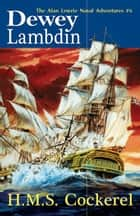 H.M.S. Cockerel: The Alan Lewrie Naval Adventures #6 ebook by Lambdin, Dewey