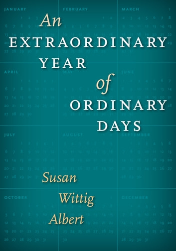 An Extraordinary Year of Ordinary Days ebook by Susan Wittig Albert