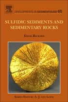 Sulfidic Sediments and Sedimentary Rocks ebook by David Rickard