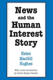 News and the Human Interest Story ebook by Helen MacGill Hughes
