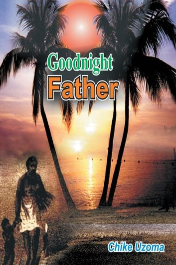 GOODNIGHT FATHER ebook by Chike Uzoma
