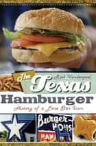 The Texas Hamburger: History of a Lone Star Icon ebook by Rick Vanderpool