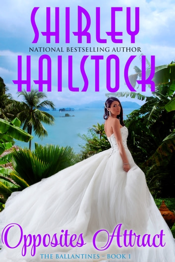 Opposites Attract (The Ballantines Series - Book 1) ebook by Shirley Hailstock