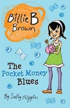 Billie B Brown: The Pocket Money Blues ebook by Sally Rippin