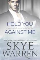 Hold You Against Me ebook by Skye Warren