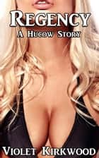 Regency: A Hucow Story ebook by Violet Kirkwood