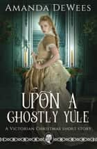 Upon a Ghostly Yule ebook by