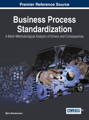 Business Process Standardization - A Multi-Methodological Analysis of Drivers and Consequences ebook by Björn Münstermann